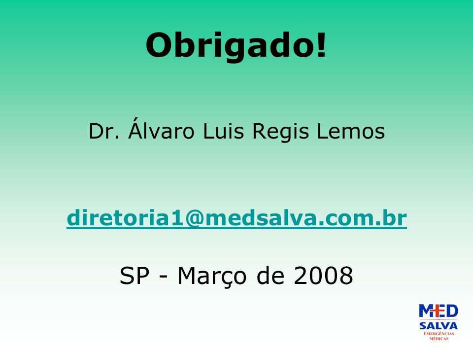Obrigado! Dr. Álvaro Luis Regis Lemos diretoria1@medsalva.com.br SP - Março de 2008