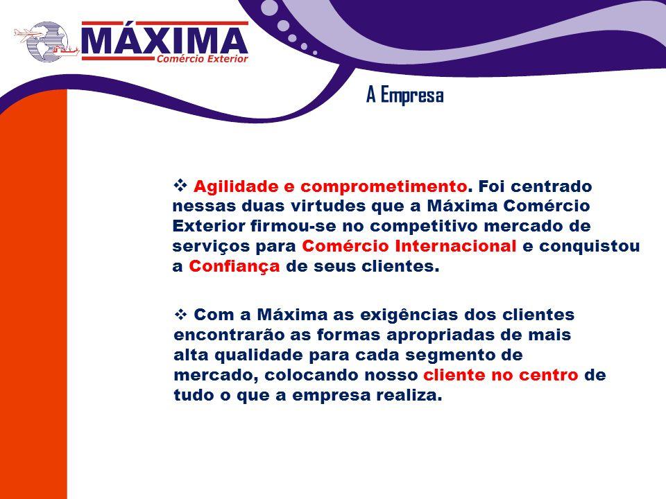 Agilidade e comprometimento. Foi centrado nessas duas virtudes que a Máxima Comércio Exterior firmou-se no competitivo mercado de serviços para Comérc