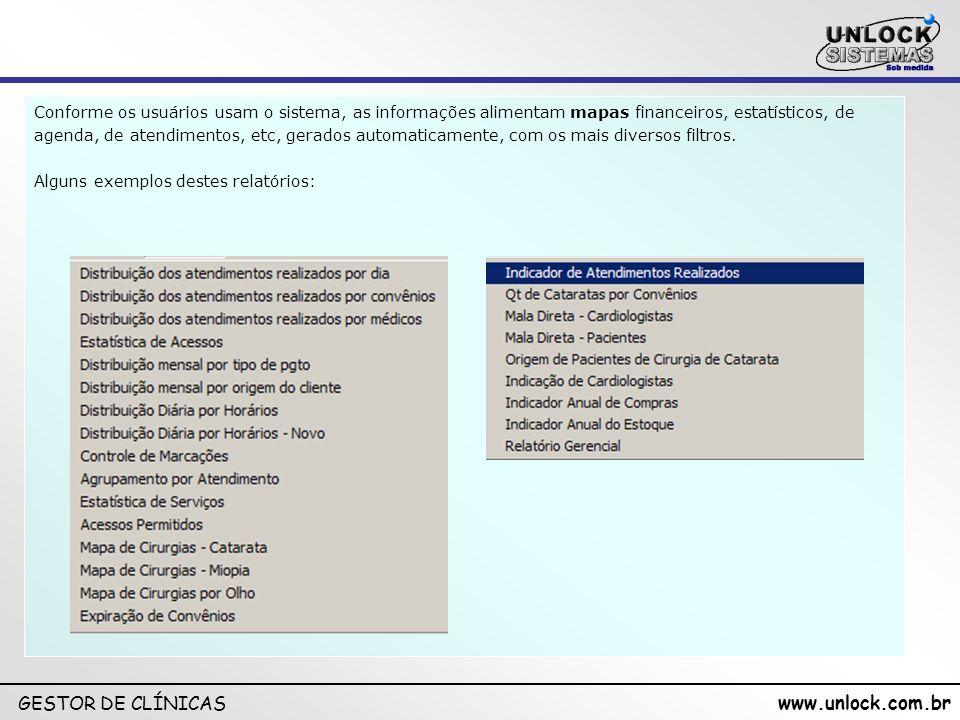 www.unlock.com.br GESTOR DE CLÍNICAS Conforme os usuários usam o sistema, as informações alimentam mapas financeiros, estatísticos, de agenda, de aten
