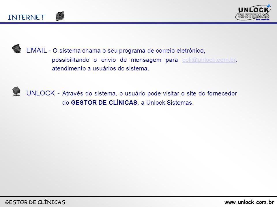 www.unlock.com.br GESTOR DE CLÍNICAS INTERNET EMAIL - O sistema chama o seu programa de correio eletrônico, possibilitando o envio de mensagem para gc