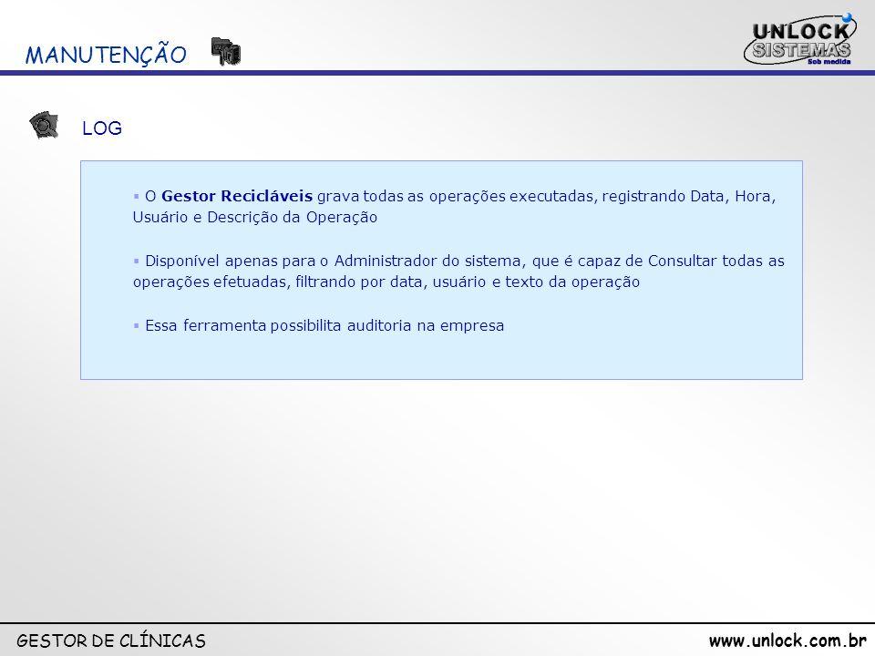www.unlock.com.br GESTOR DE CLÍNICAS O Gestor Recicláveis grava todas as operações executadas, registrando Data, Hora, Usuário e Descrição da Operação