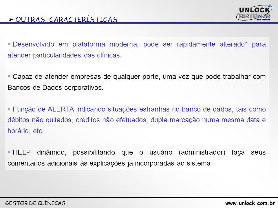 www.unlock.com.br GESTOR DE CLÍNICAS Desenvolvido em plataforma moderna, pode ser rapidamente alterado* para atender particularidades das clínicas. Ca