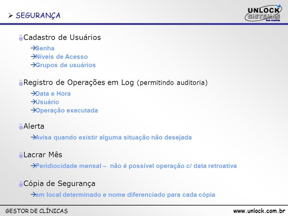 www.unlock.com.br GESTOR DE CLÍNICAS SEGURANÇA SEGURANÇA Senha Níveis de Acesso Grupos de usuários Cadastro de Usuários Registro de Operações em Log (