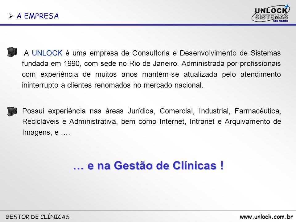 www.unlock.com.br GESTOR DE CLÍNICAS UNLOCK A UNLOCK é uma empresa de Consultoria e Desenvolvimento de Sistemas fundada em 1990, com sede no Rio de Ja