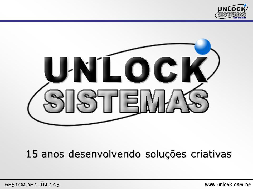 www.unlock.com.br GESTOR DE CLÍNICAS 15 anos desenvolvendo soluções criativas
