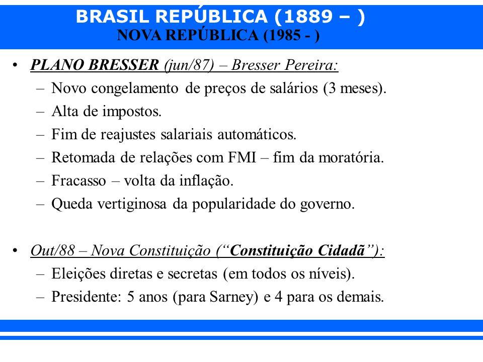 BRASIL REPÚBLICA (1889 – ) NOVA REPÚBLICA (1985 - ) PLANO BRESSER (jun/87) – Bresser Pereira: –Novo congelamento de preços de salários (3 meses).