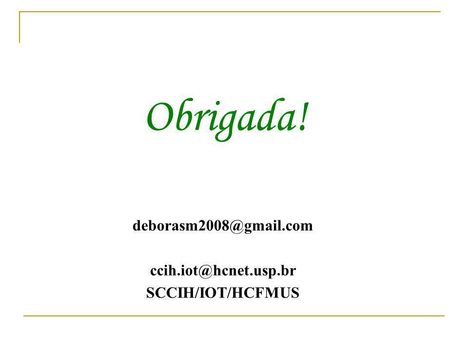 deborasm2008@gmail.com ccih.iot@hcnet.usp.br SCCIH/IOT/HCFMUS Obrigada!