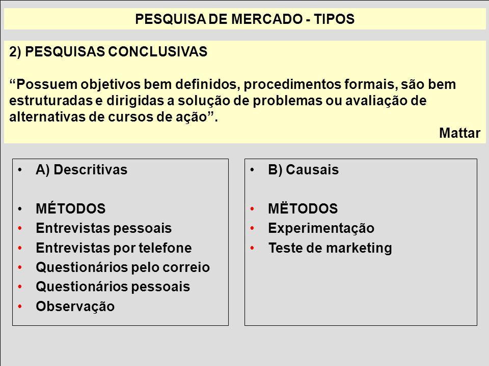 Prof. Adm. Victor Aguiar, Msc. PESQUISA DE MERCADO - TIPOS 2) PESQUISAS CONCLUSIVAS Possuem objetivos bem definidos, procedimentos formais, são bem es