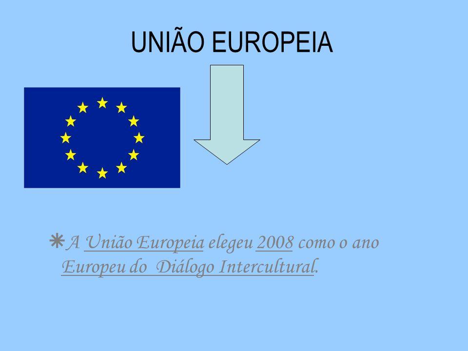 UNIÃO EUROPEIA A União Europeia elegeu 2008 como o ano Europeu do Diálogo Intercultural.