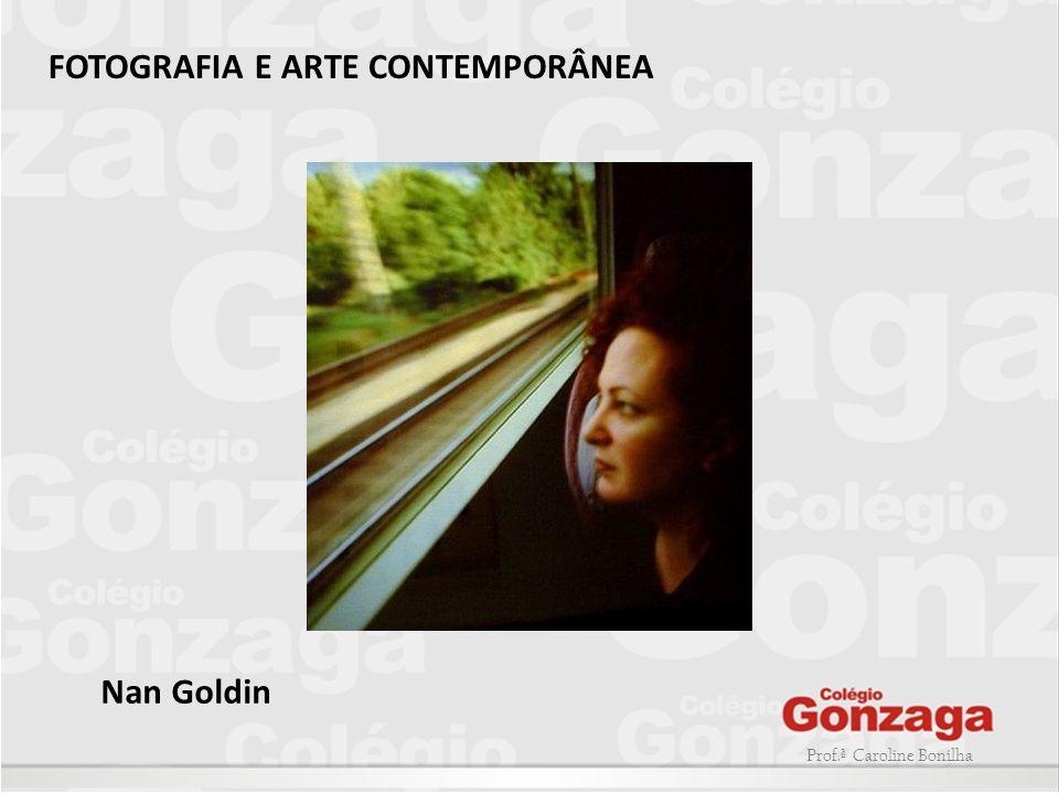 Prof.ª Caroline Bonilha FOTOGRAFIA E ARTE CONTEMPORÂNEA Nan Goldin