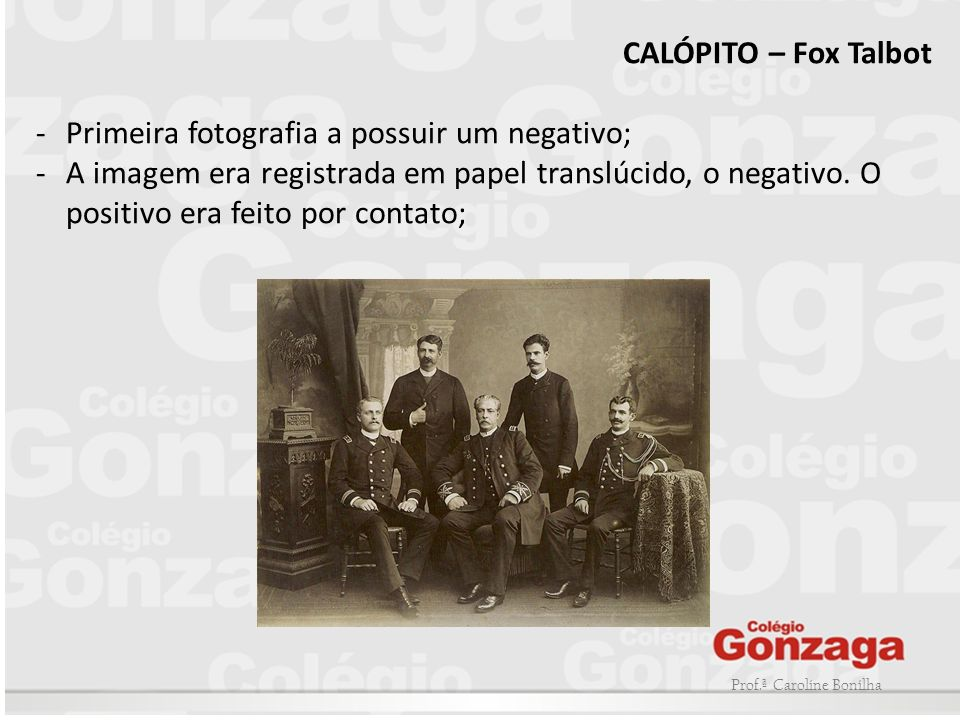 Prof.ª Caroline Bonilha INOVAÇÕES NO SUPORTE FOTOGRAFICO ALBUMINA (1847) -Chapas de vidro passam a servir como suporte para fotografia CHAPA ÚMIDA OU COLÓDIO (1851) -Como alternativa a albumina foi desenvolvido o colódio que era mais barato e exigia menos tempo de exposição; CHAPA SECA (1871) - O colódio foi substituído pela gelatina que finalmente, tornou a fotografia instantânea.