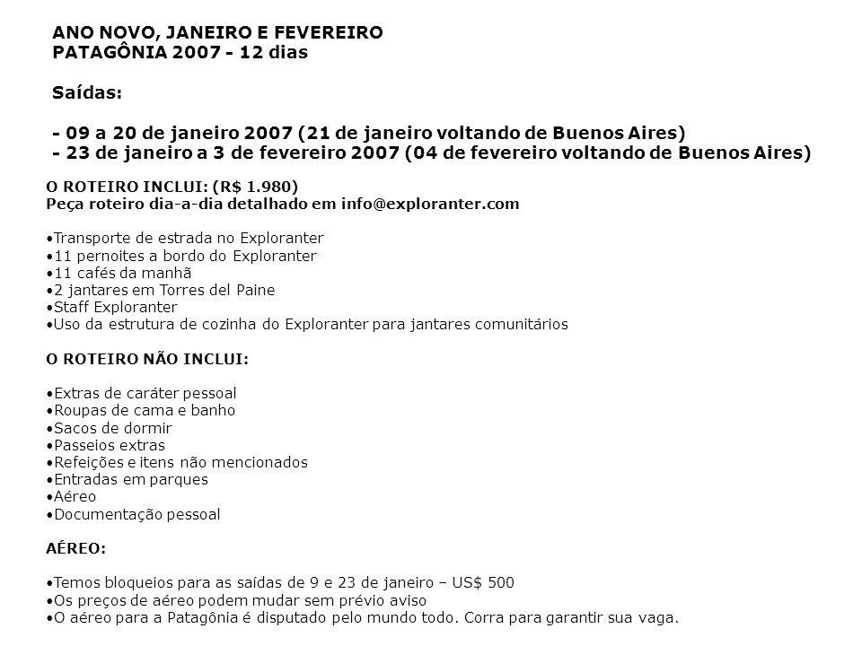 ANO NOVO, JANEIRO E FEVEREIRO PATAGÔNIA 2007 - 12 dias Saídas: - 09 a 20 de janeiro 2007 (21 de janeiro voltando de Buenos Aires) - 23 de janeiro a 3