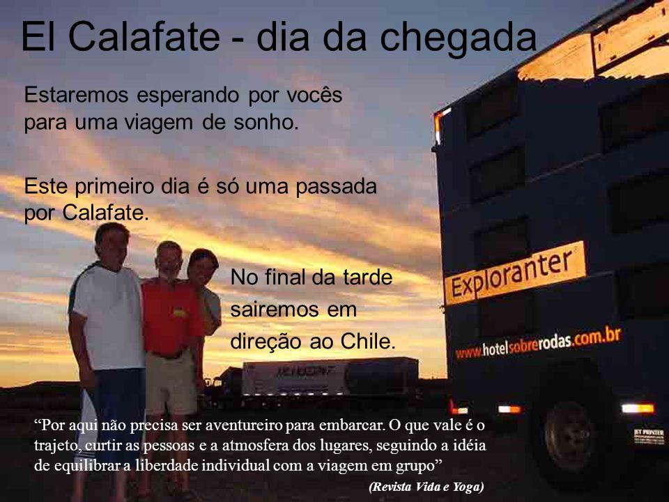 El Calafate - dia da chegada No final da tarde sairemos em direção ao Chile. Estaremos esperando por vocês para uma viagem de sonho. Este primeiro dia