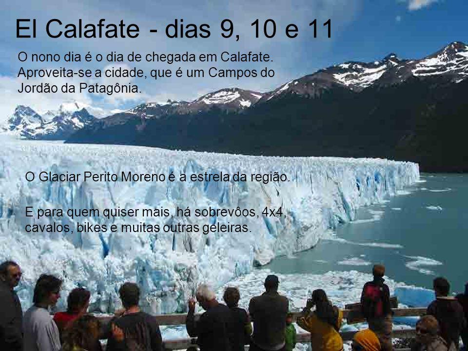 El Calafate - dias 9, 10 e 11 O nono dia é o dia de chegada em Calafate. Aproveita-se a cidade, que é um Campos do Jordão da Patagônia. O Glaciar Peri