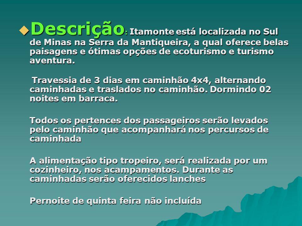 Descrição : Itamonte está localizada no Sul de Minas na Serra da Mantiqueira, a qual oferece belas paisagens e ótimas opções de ecoturismo e turismo a