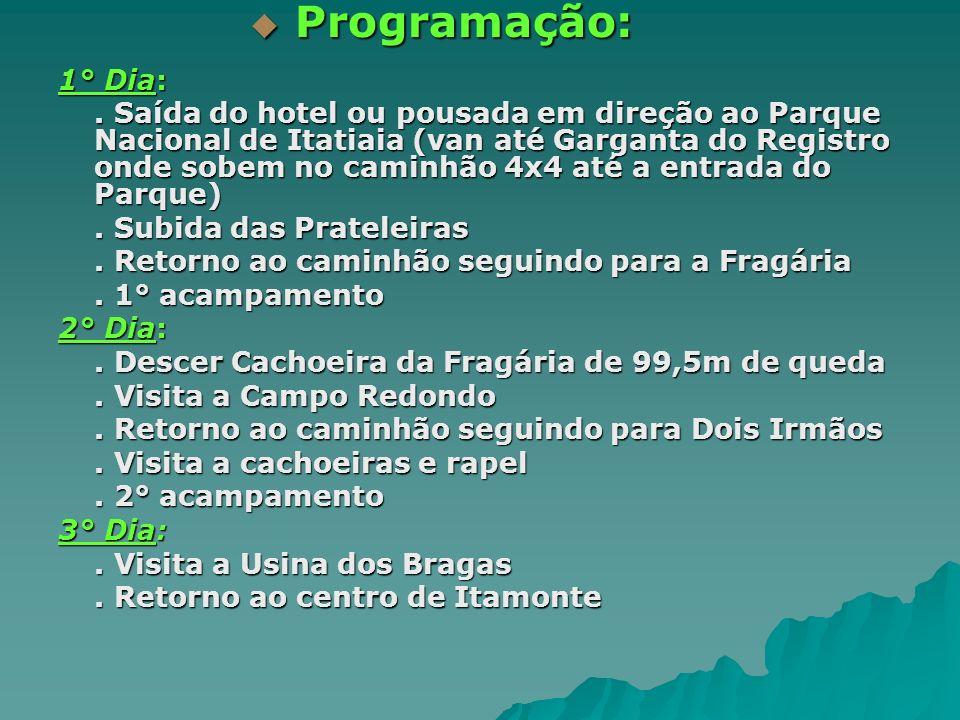 Programação: Programação: 1° Dia:. Saída do hotel ou pousada em direção ao Parque Nacional de Itatiaia (van até Garganta do Registro onde sobem no cam