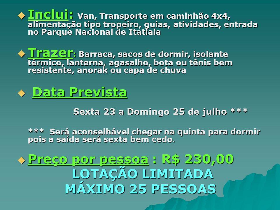 Inclui: Van, Transporte em caminhão 4x4, alimentação tipo tropeiro, guias, atividades, entrada no Parque Nacional de Itatiaia Inclui: Van, Transporte