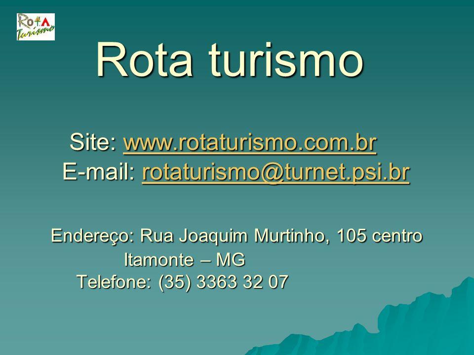 Rota turismo Site: www.rotaturismo.com.br E-mail: rotaturismo@turnet.psi.br Endereço: Rua Joaquim Murtinho, 105 centro Itamonte – MG Telefone: (35) 33