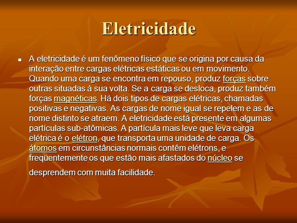 Eletricidade A eletricidade é um fenômeno físico que se origina por causa da interação entre cargas elétricas estáticas ou em movimento. Quando uma ca