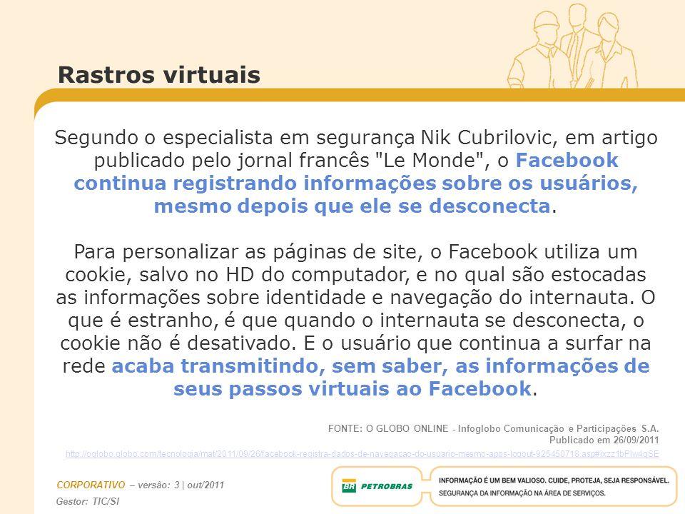 Gestor: TIC/SI CORPORATIVO – versão: 3 | out/2011 Sabendo que: o Facebook vende as suas informações...