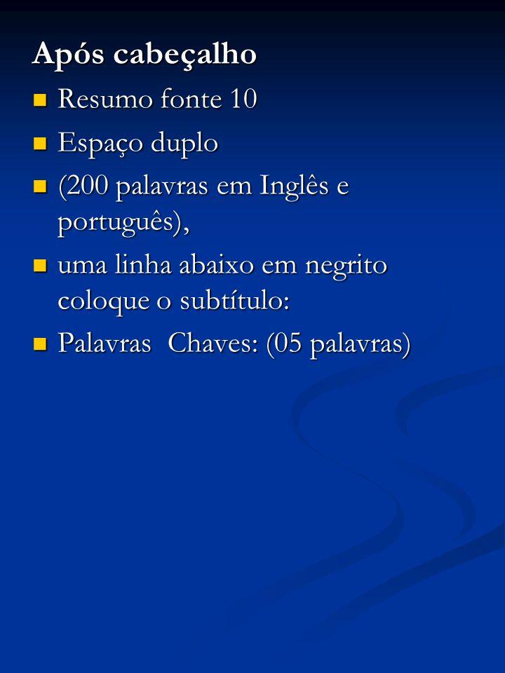 Após cabeçalho Resumo fonte 10 Resumo fonte 10 Espaço duplo Espaço duplo (200 palavras em Inglês e português), (200 palavras em Inglês e português), u