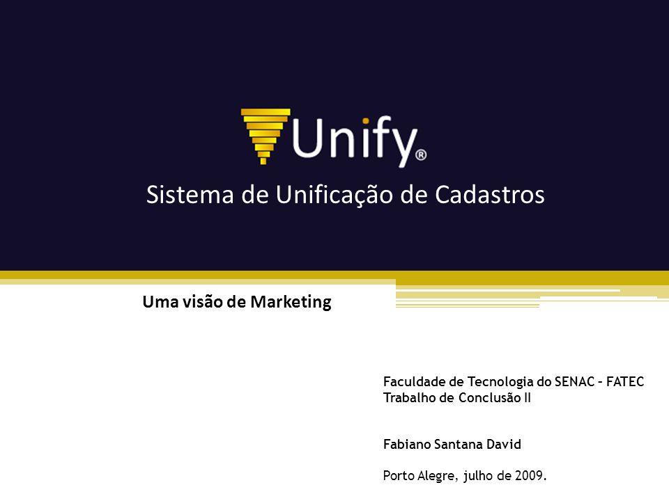 Sistema de Unificação de Cadastros Uma visão de Marketing Faculdade de Tecnologia do SENAC – FATEC Trabalho de Conclusão II Fabiano Santana David Port