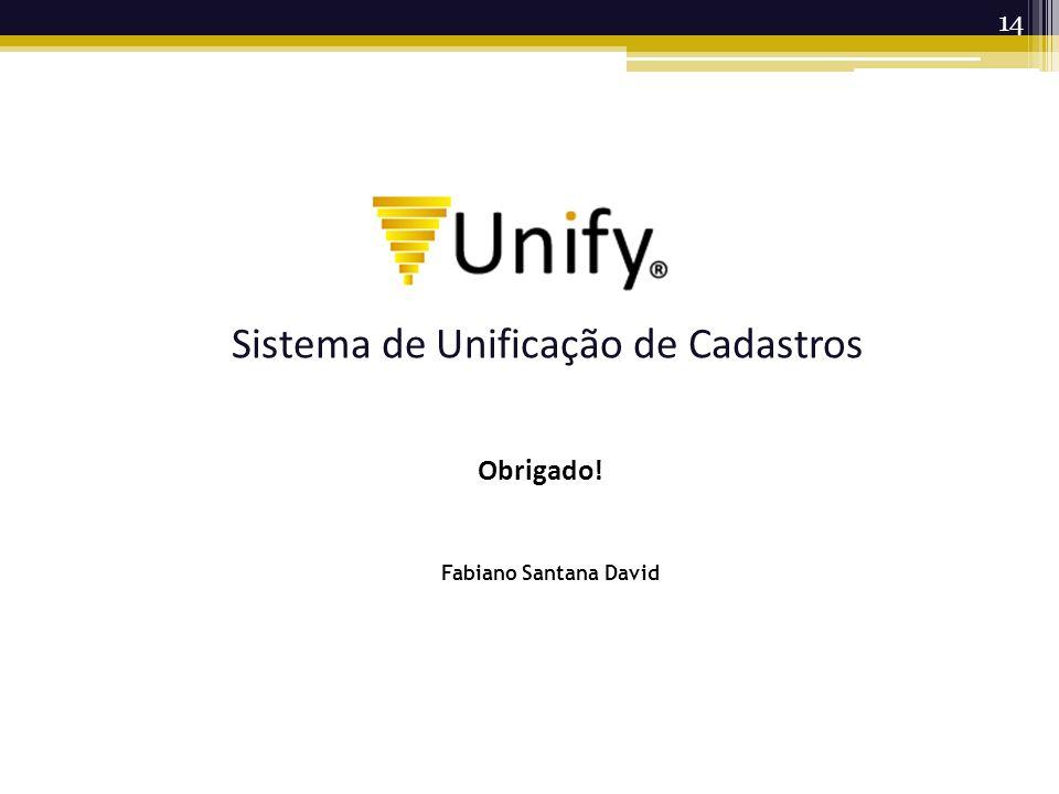 14 Sistema de Unificação de Cadastros Obrigado! Fabiano Santana David