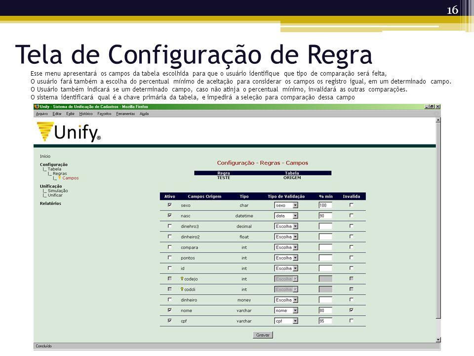 Tela de Configuração de Regra 16 Esse menu apresentará os campos da tabela escolhida para que o usuário identifique que tipo de comparação será feita,
