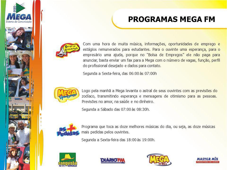 PROGRAMAS MEGA FM Com uma hora de muita música, informações, oportunidades de emprego e estágios remunerados para estudantes. Para o ouvinte uma esper