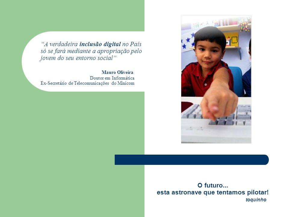 A verdadeira inclusão digital no País só se fará mediante a apropriação pelo jovem do seu entorno social Mauro Oliveira Doutor em Informática Ex-Secre
