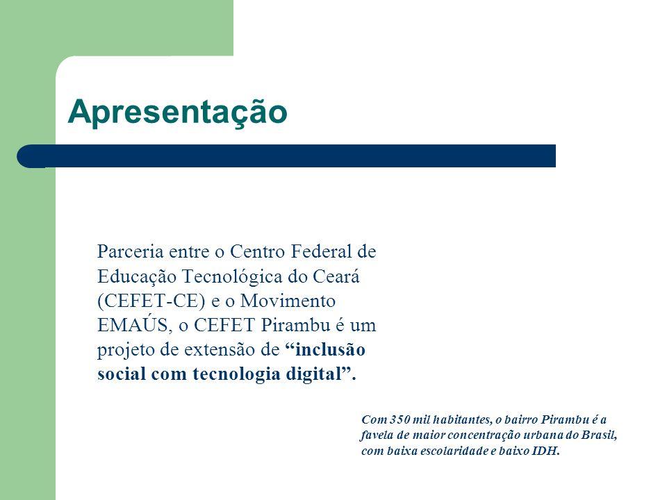 Apresentação Parceria entre o Centro Federal de Educação Tecnológica do Ceará (CEFET-CE) e o Movimento EMAÚS, o CEFET Pirambu é um projeto de extensão