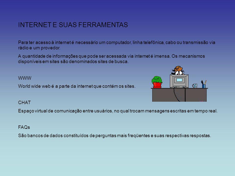 INTERNET E SUAS FERRAMENTAS Para ter acesso à internet é necessário um computador, linha telefônica, cabo ou transmissão via rádio e um provedor. A qu