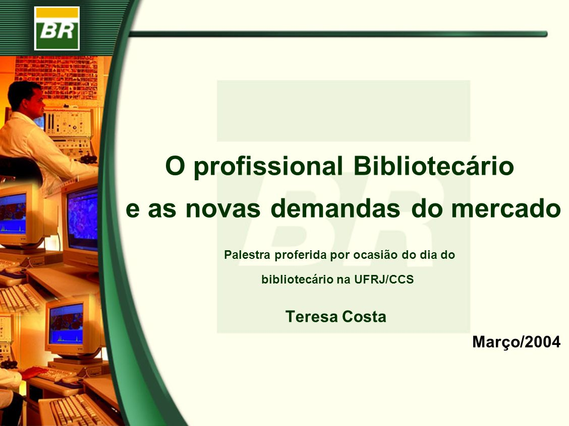 O profissional Bibliotecário e as novas demandas do mercado Palestra proferida por ocasião do dia do bibliotecário na UFRJ/CCS Teresa Costa Março/2004