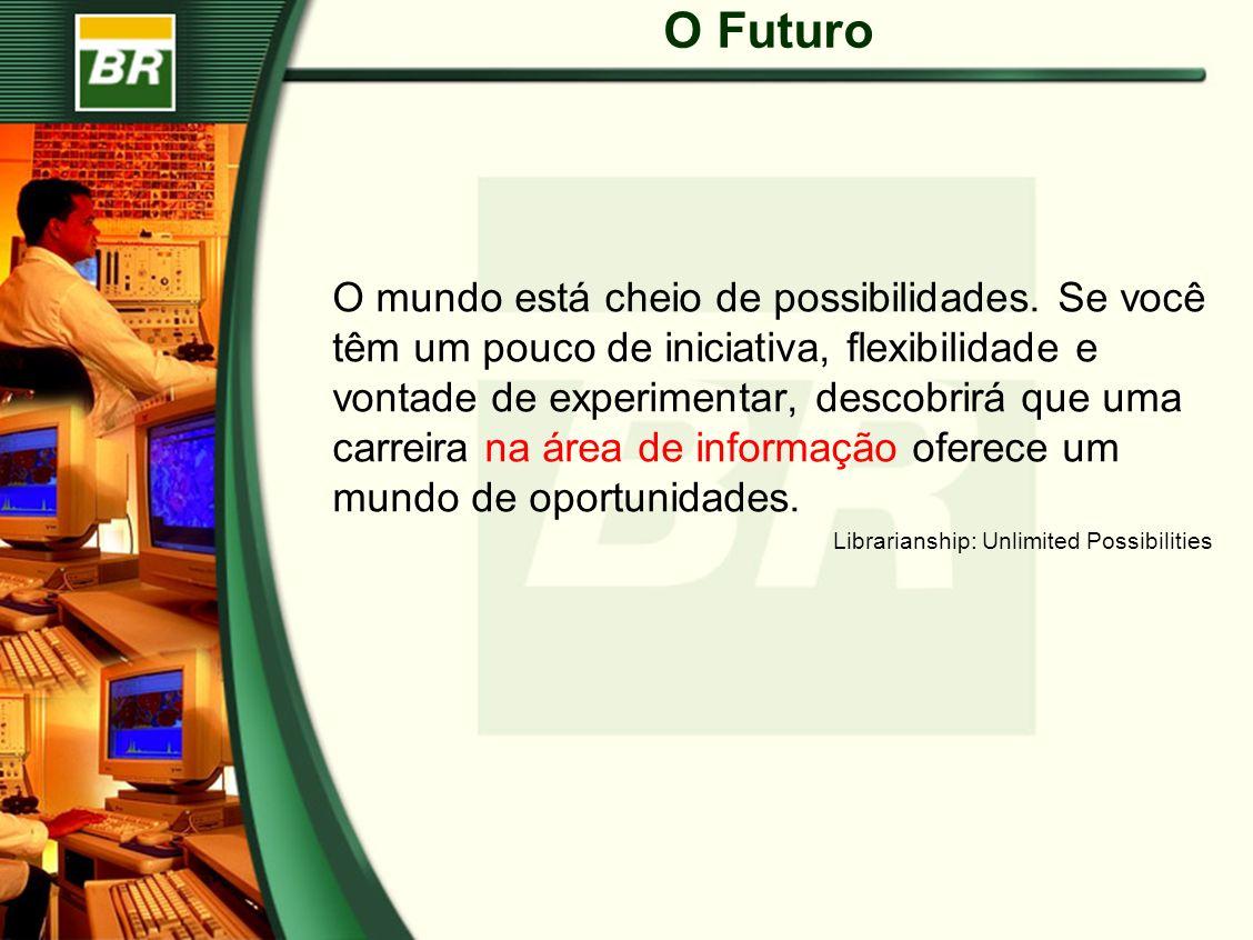 O Futuro O mundo está cheio de possibilidades. Se você têm um pouco de iniciativa, flexibilidade e vontade de experimentar, descobrirá que uma carreir