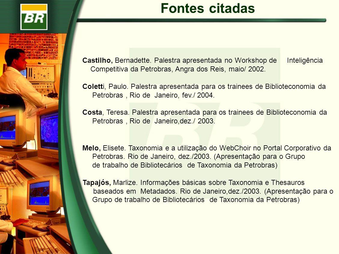 Fontes citadas Castilho, Bernadette. Palestra apresentada no Workshop de Inteligência Competitiva da Petrobras, Angra dos Reis, maio/ 2002. Coletti, P