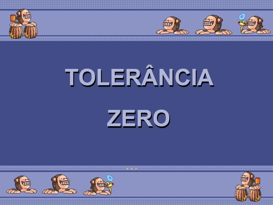 TOLERÂNCIA ZERO TOLERÂNCIA ZERO TOLERÂNCIA ZERO TOLERÂNCIA ZERO TOLERÂNCIA ZERO TOLERÂNCIA ZERO