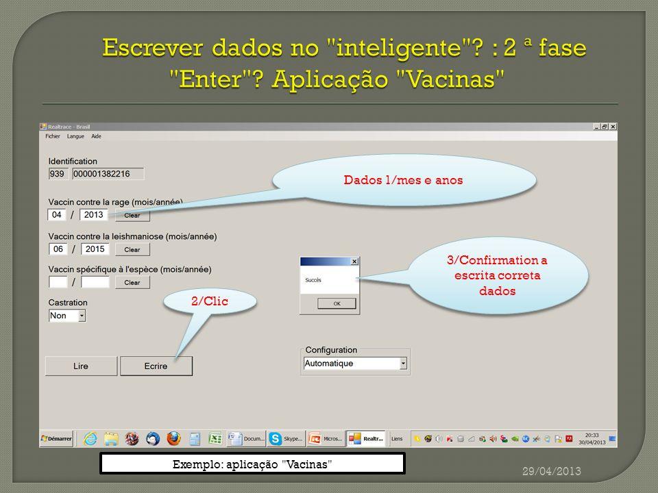 29/04/2013 Dados 1/mes e anos 3/Confirmation a escrita correta dados 2/Clic Exemplo: aplicação