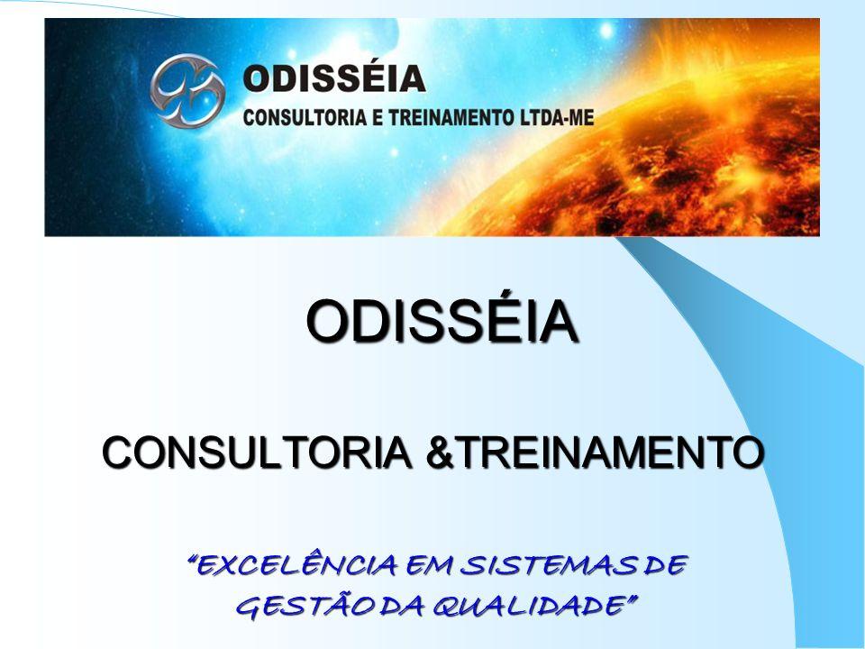 ODISSÉIA CONSULTORIA &TREINAMENTO EXCELÊNCIA EM SISTEMAS DE GESTÃO DA QUALIDADE ODISSÉIA CONSULTORIA &TREINAMENTO EXCELÊNCIA EM SISTEMAS DE GESTÃO DA