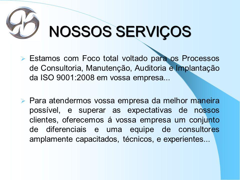 NOSSOS SERVIÇOS Estamos com Foco total voltado para os Processos de Consultoria, Manutenção, Auditoria e Implantação da ISO 9001:2008 em vossa empresa