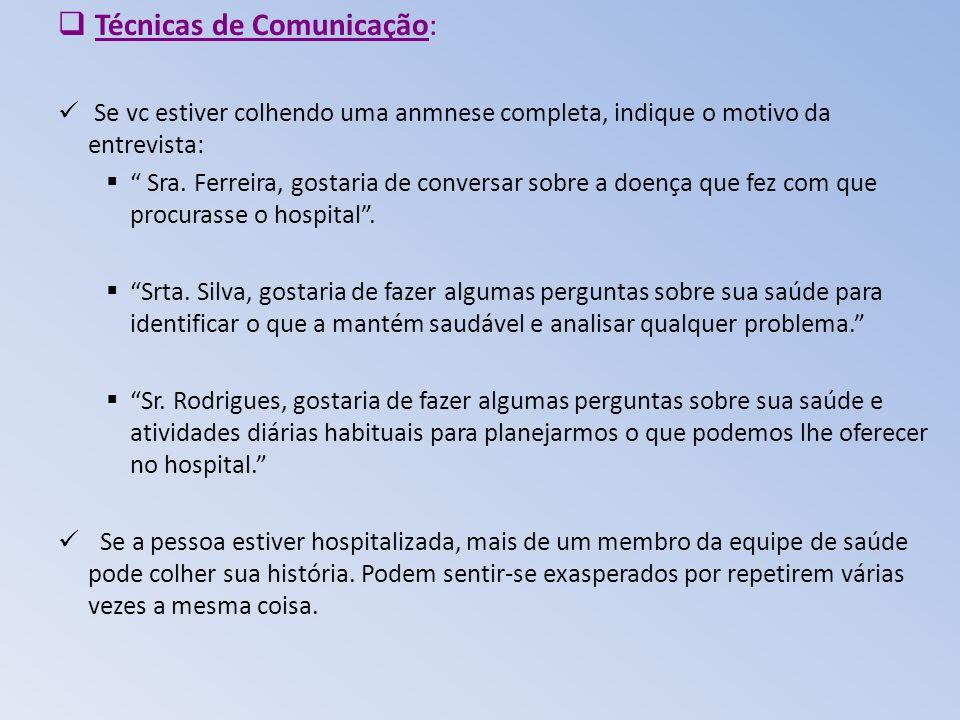 Técnicas de Comunicação: Se vc estiver colhendo uma anmnese completa, indique o motivo da entrevista: Sra. Ferreira, gostaria de conversar sobre a doe