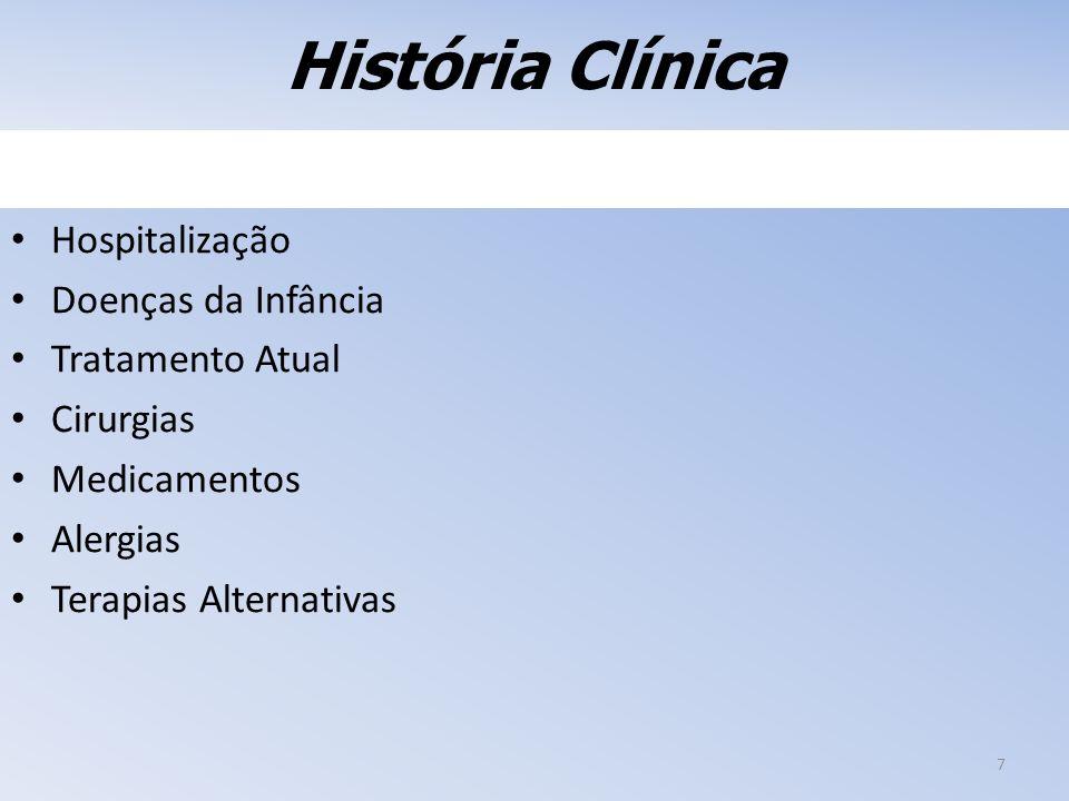 História Clínica Hospitalização Doenças da Infância Tratamento Atual Cirurgias Medicamentos Alergias Terapias Alternativas 7