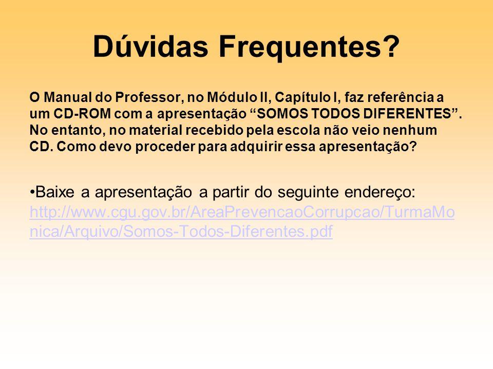 Dúvidas Frequentes? O Manual do Professor, no Módulo II, Capítulo I, faz referência a um CD-ROM com a apresentação SOMOS TODOS DIFERENTES. No entanto,