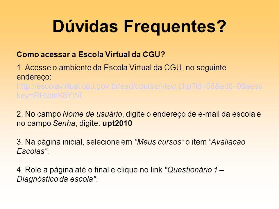Dúvidas Frequentes? Como acessar a Escola Virtual da CGU? 1. Acesse o ambiente da Escola Virtual da CGU, no seguinte endereço: http://escolavirtual.cg