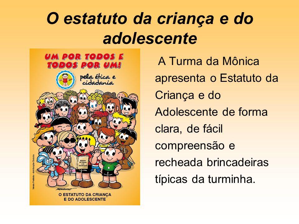 O estatuto da criança e do adolescente A Turma da Mônica apresenta o Estatuto da Criança e do Adolescente de forma clara, de fácil compreensão e recheada brincadeiras típicas da turminha.