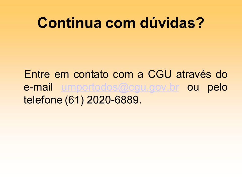 Continua com dúvidas? Entre em contato com a CGU através do e-mail umportodos@cgu.gov.br ou pelo telefone (61) 2020-6889.umportodos@cgu.gov.br