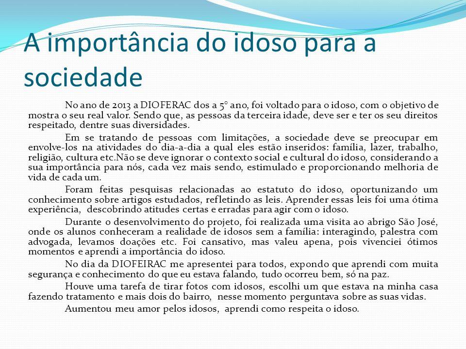 A importância do idoso para a sociedade No ano de 2013 a DIOFERAC dos a 5° ano, foi voltado para o idoso, com o objetivo de mostra o seu real valor. S