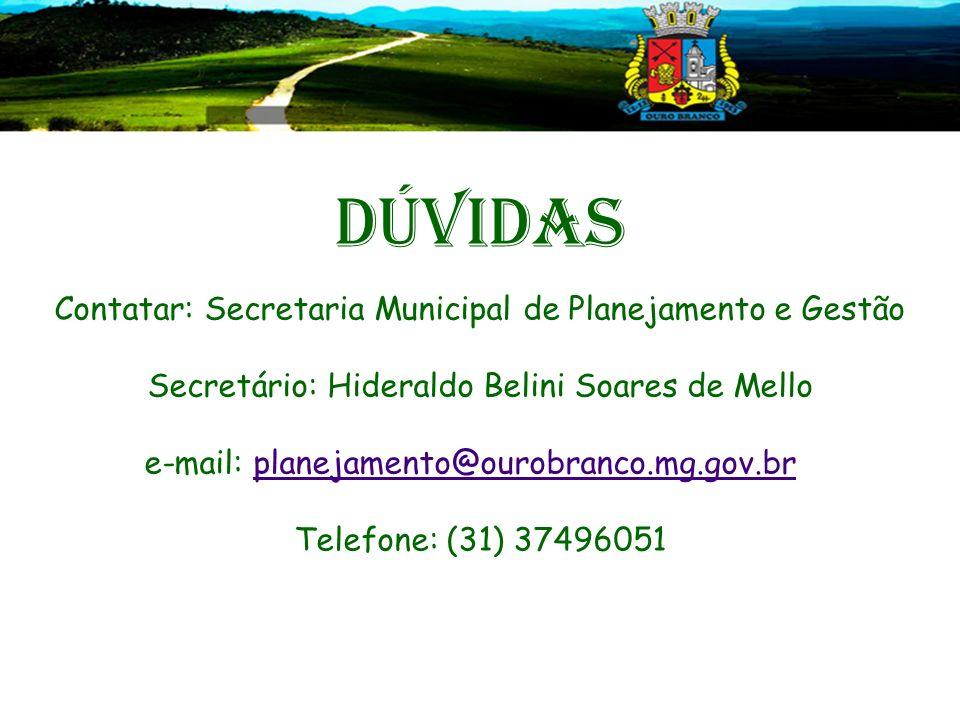Dúvidas Contatar: Secretaria Municipal de Planejamento e Gestão Secretário: Hideraldo Belini Soares de Mello e-mail: planejamento@ourobranco.mg.gov.brplanejamento@ourobranco.mg.gov.br Telefone: (31) 37496051