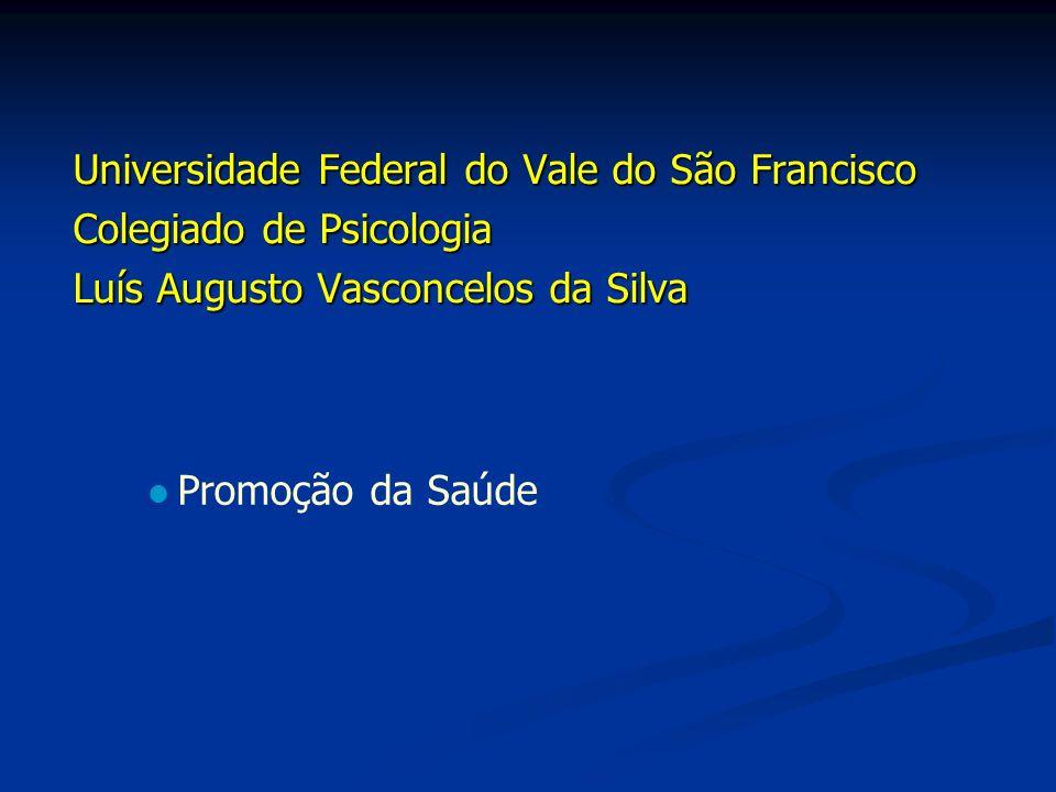 Universidade Federal do Vale do São Francisco Colegiado de Psicologia Luís Augusto Vasconcelos da Silva Promoção da Saúde