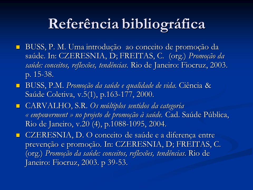 Referência bibliográfica BUSS, P.M. Uma introdução ao conceito de promoção da saúde.
