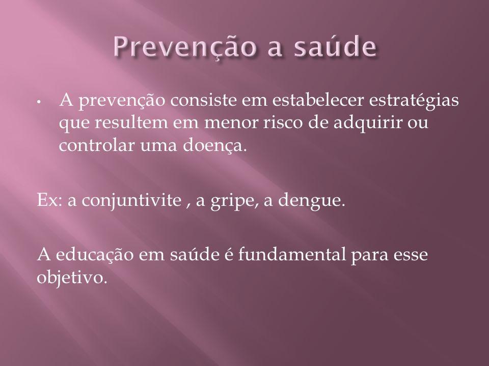 A prevenção consiste em estabelecer estratégias que resultem em menor risco de adquirir ou controlar uma doença.